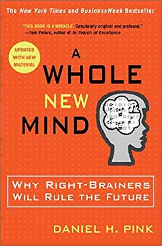 A Whole New Mind: Why Right Brainers Will Rule the Future